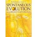An Introduction to Spontaneous Evolution with Bruce H Lipton PHD - DVD